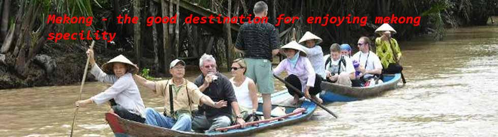 Mekong - the good destination to enjoy mekong specility